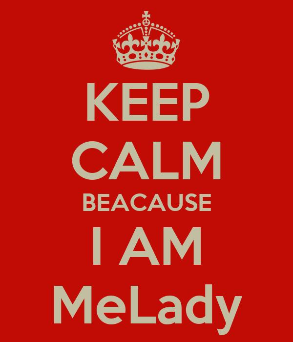 KEEP CALM BEACAUSE I AM MeLady