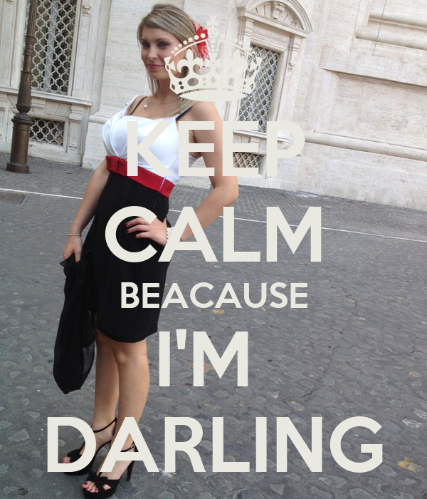 KEEP CALM BEACAUSE I'M  DARLING