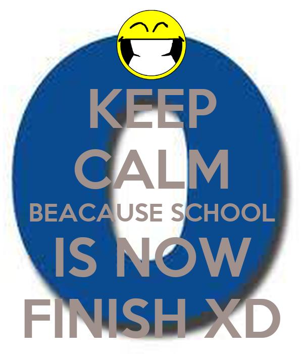 KEEP CALM BEACAUSE SCHOOL IS NOW FINISH XD