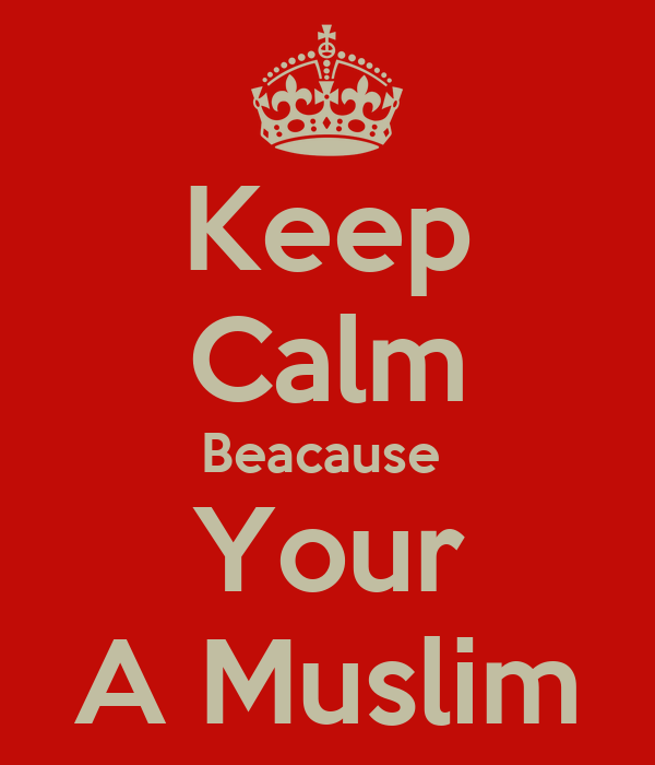 Keep Calm Beacause  Your A Muslim