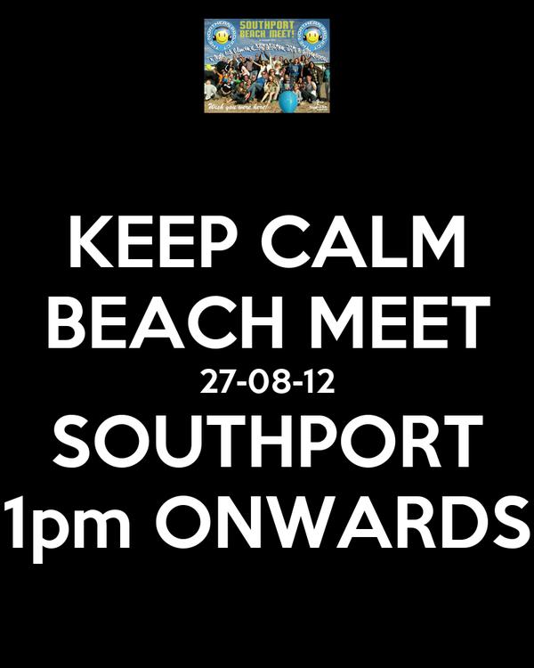 KEEP CALM BEACH MEET 27-08-12 SOUTHPORT 1pm ONWARDS