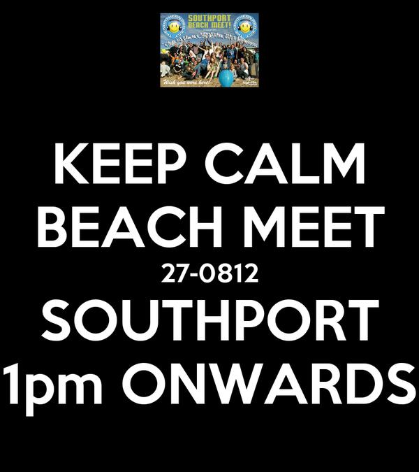 KEEP CALM BEACH MEET 27-0812 SOUTHPORT 1pm ONWARDS