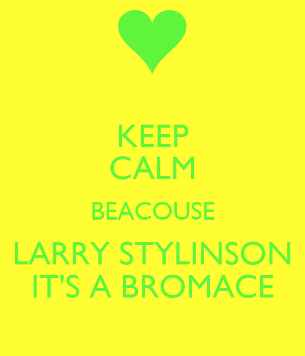 KEEP CALM BEACOUSE LARRY STYLINSON IT'S A BROMACE