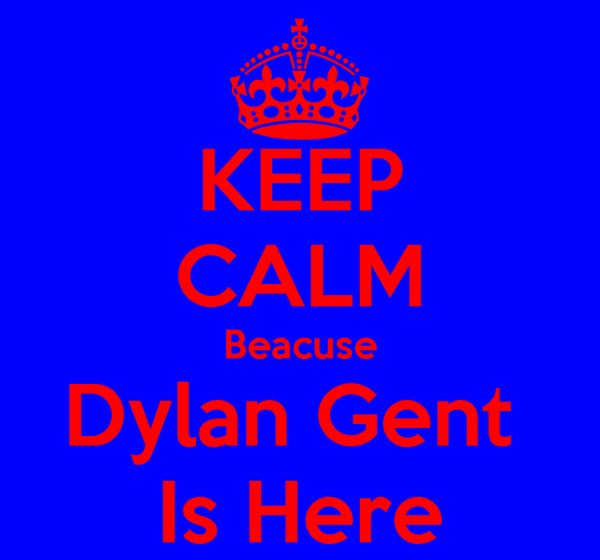 KEEP CALM Beacuse Dylan Gent  Is Here