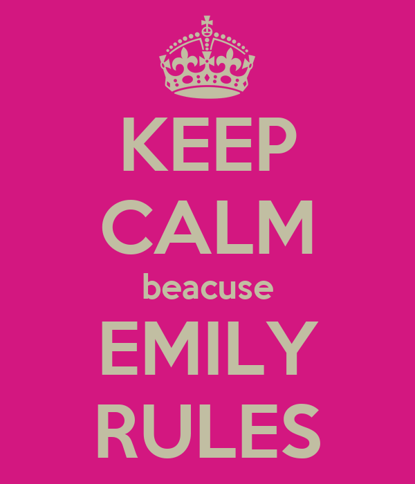 KEEP CALM beacuse EMILY RULES