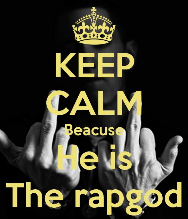 KEEP CALM Beacuse He is The rapgod
