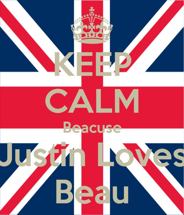 KEEP CALM Beacuse Justin Loves Beau
