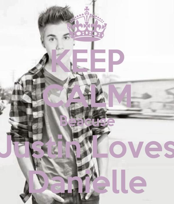 KEEP CALM Beacuse Justin Loves Danielle