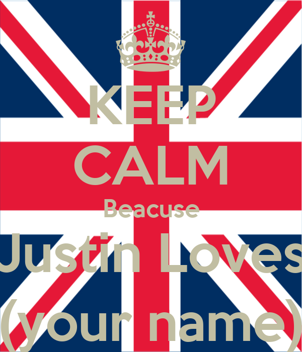 KEEP CALM Beacuse Justin Loves (your name)