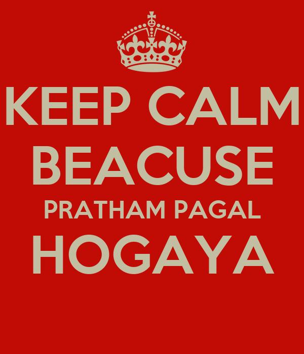 KEEP CALM BEACUSE PRATHAM PAGAL HOGAYA