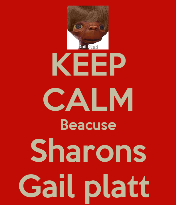 KEEP CALM Beacuse Sharons Gail platt
