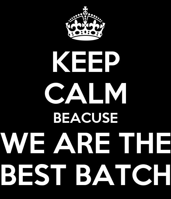 KEEP CALM BEACUSE WE ARE THE BEST BATCH