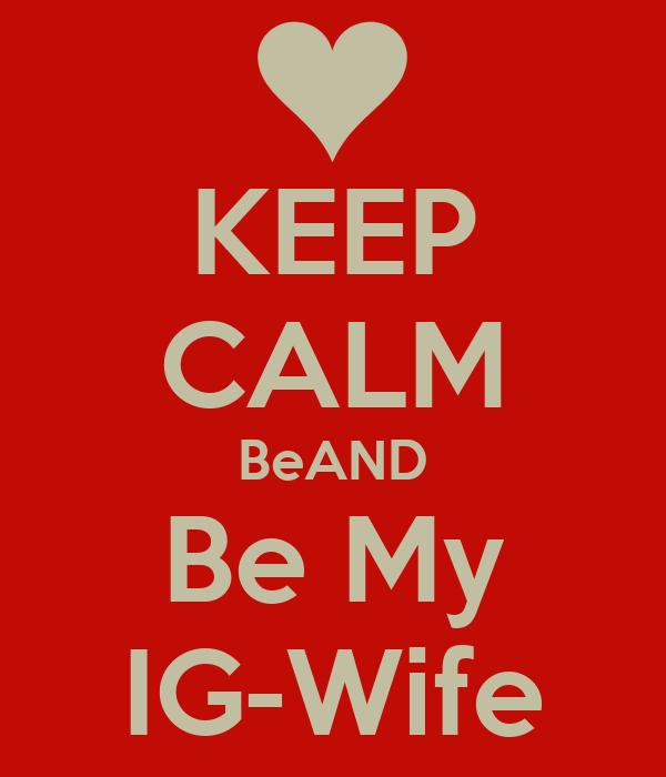 KEEP CALM BeAND Be My IG-Wife