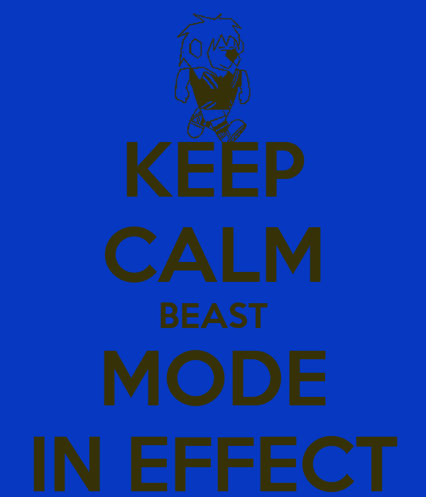 KEEP CALM BEAST MODE IN EFFECT
