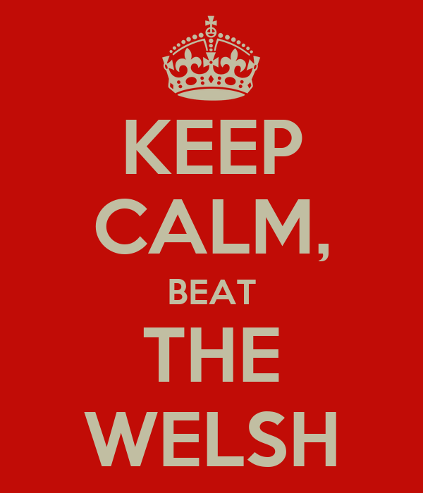KEEP CALM, BEAT THE WELSH