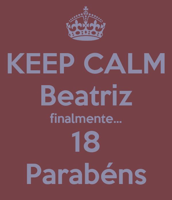 KEEP CALM Beatriz finalmente... 18 Parabéns