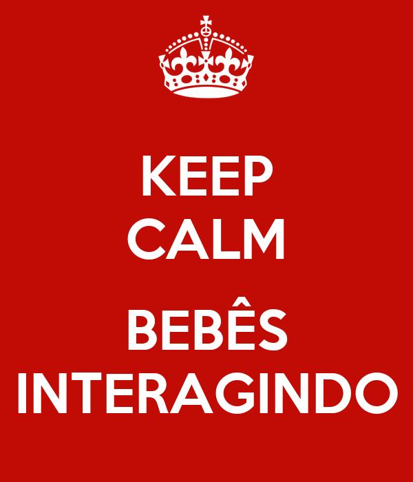 KEEP CALM  BEBÊS INTERAGINDO