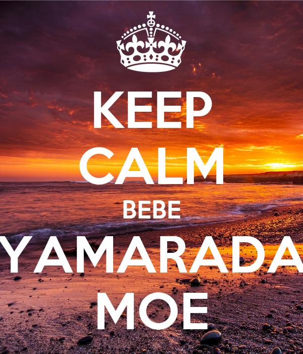KEEP CALM BEBE YAMARADA MOE