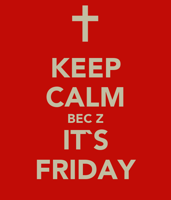 KEEP CALM BECĂZ IT`S FRIDAY