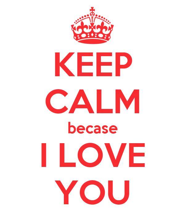 KEEP CALM becase I LOVE YOU