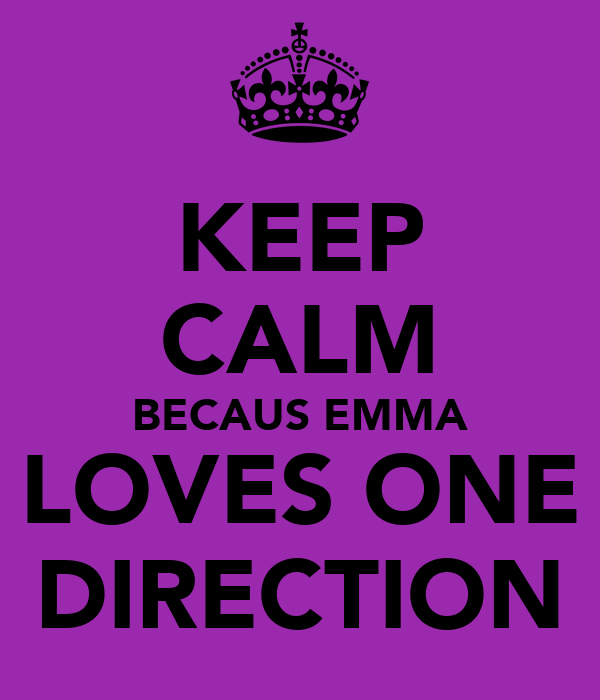KEEP CALM BECAUS EMMA LOVES ONE DIRECTION