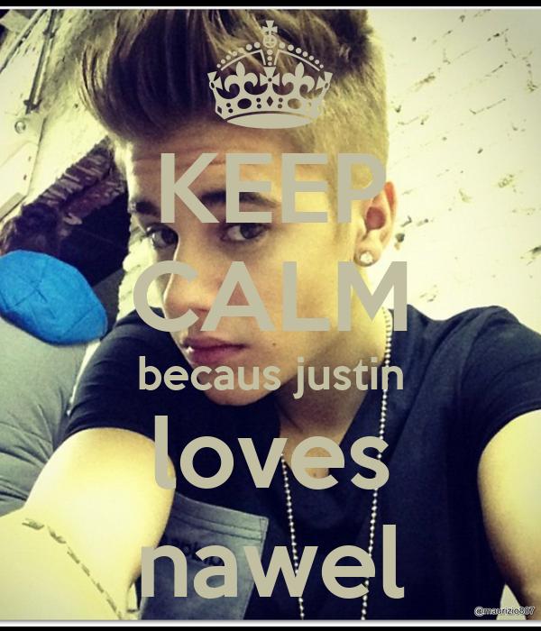 KEEP CALM becaus justin loves nawel