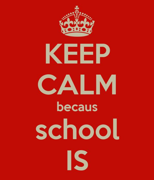 KEEP CALM becaus school IS