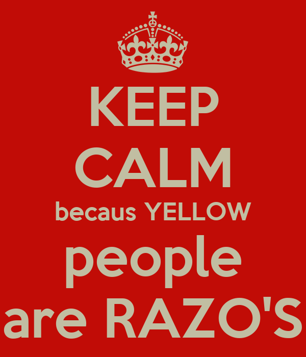 KEEP CALM becaus YELLOW people are RAZO'S