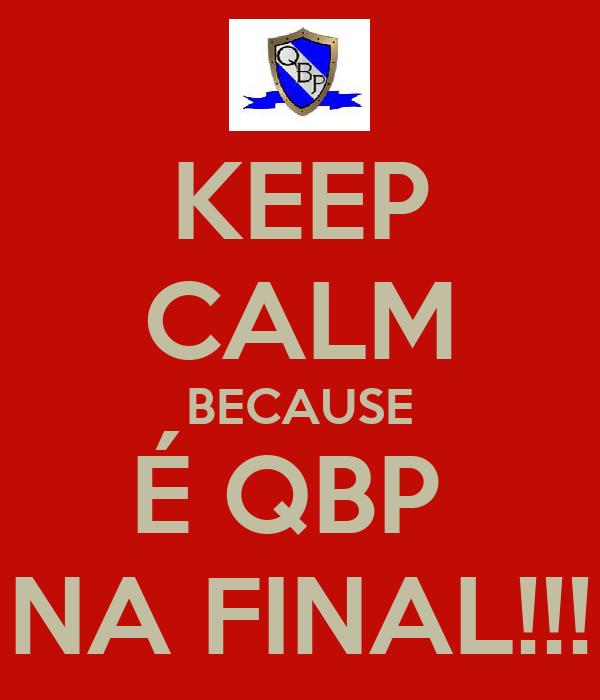KEEP CALM BECAUSE É QBP  NA FINAL!!!