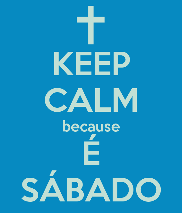 KEEP CALM because É SÁBADO