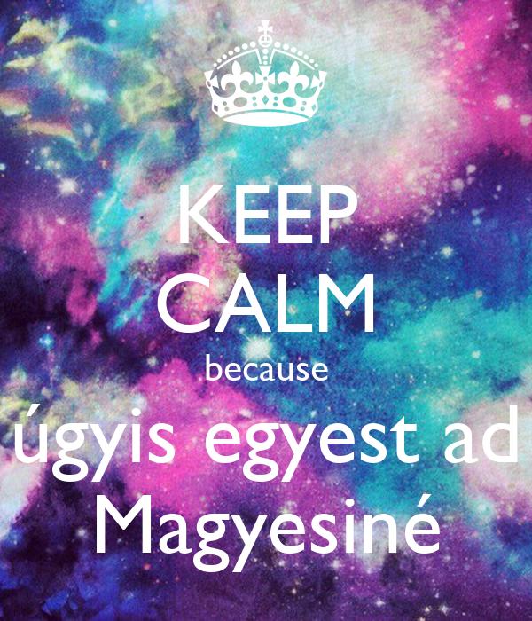 KEEP CALM because úgyis egyest ad Magyesiné