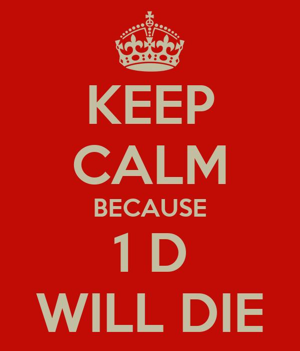 KEEP CALM BECAUSE 1 D WILL DIE