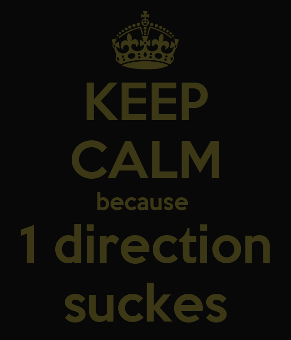 KEEP CALM because  1 direction suckes