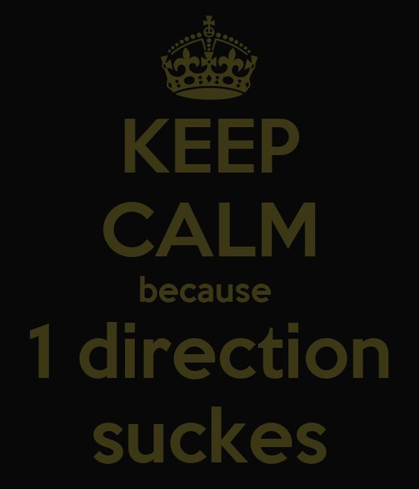 KEEP CALM because  1 direction suckes