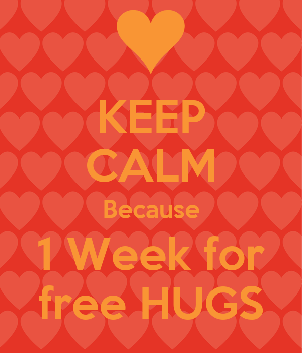 KEEP CALM Because 1 Week for free HUGS