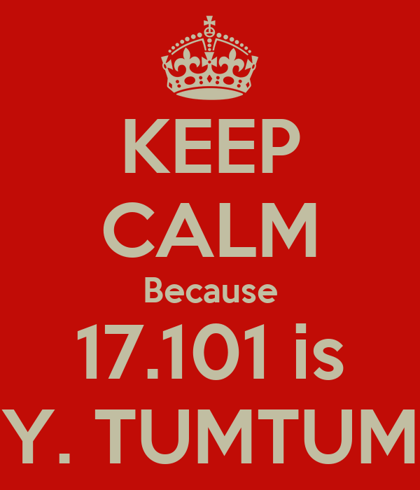KEEP CALM Because 17.101 is Y. TUMTUM