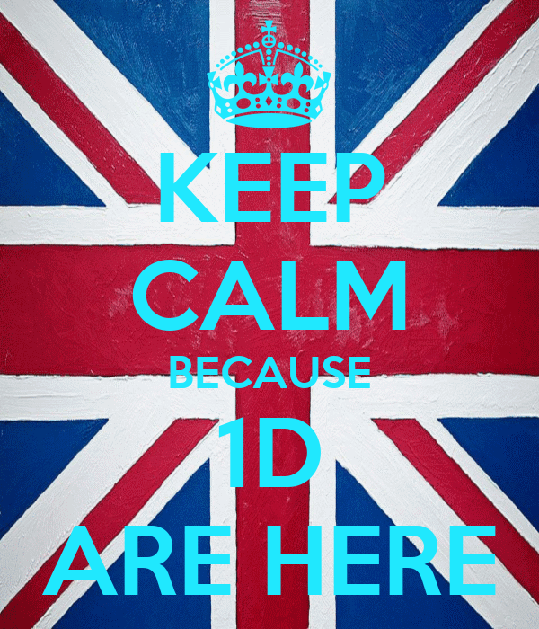 KEEP CALM BECAUSE 1D ARE HERE
