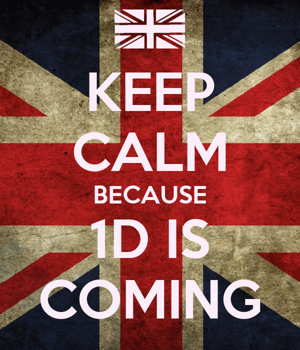 KEEP CALM BECAUSE 1D IS COMING