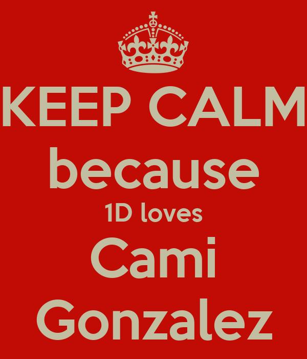 KEEP CALM because 1D loves Cami Gonzalez