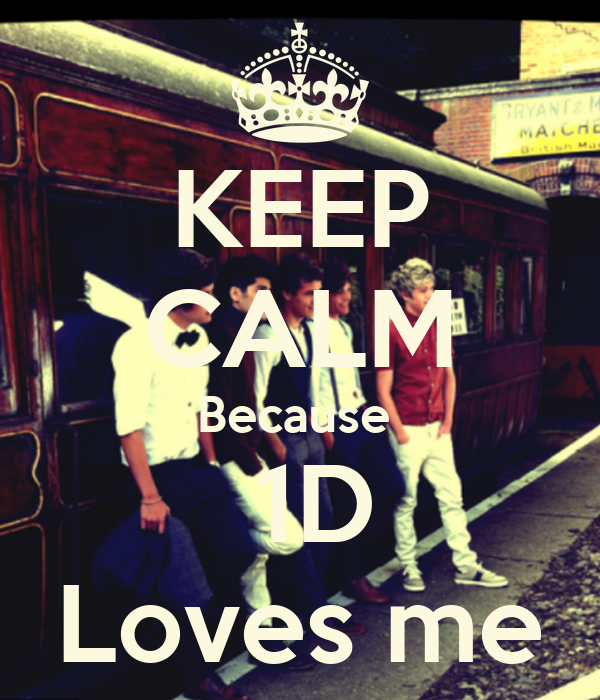 KEEP CALM Because   1D Loves me