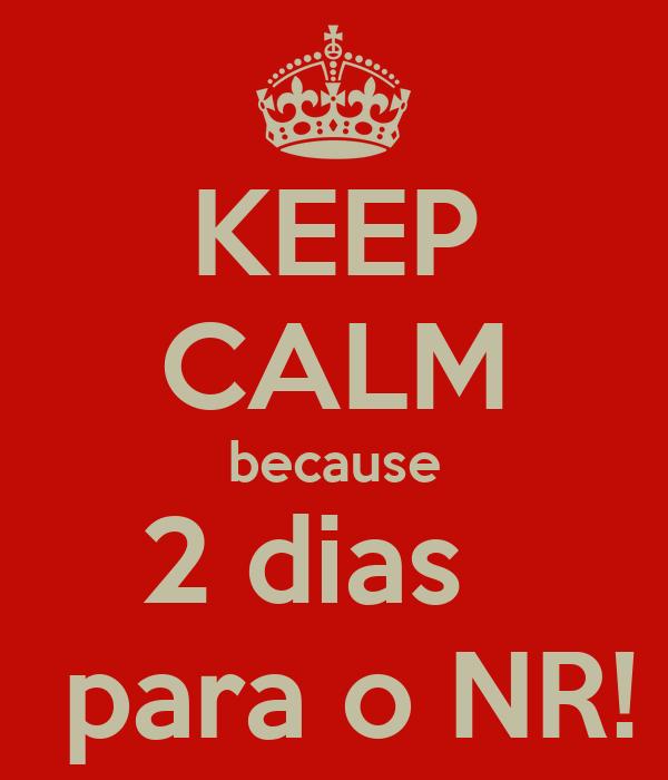 KEEP CALM because 2 dias    para o NR!
