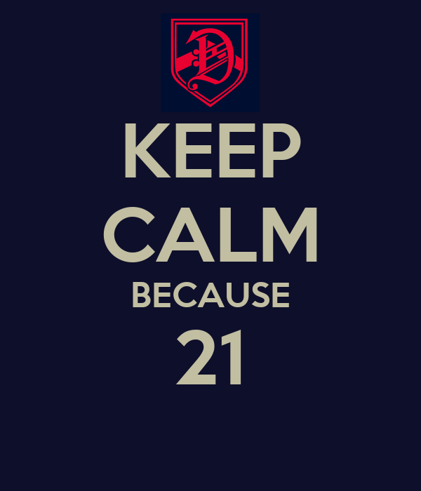 KEEP CALM BECAUSE 21