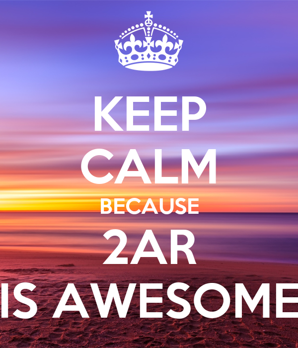 KEEP CALM BECAUSE 2AR IS AWESOME