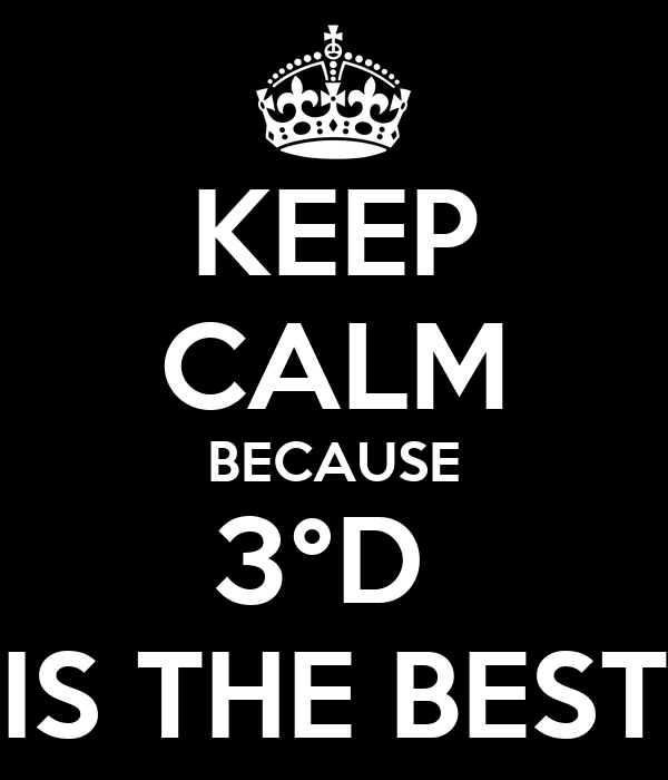 KEEP CALM BECAUSE 3°D  IS THE BEST