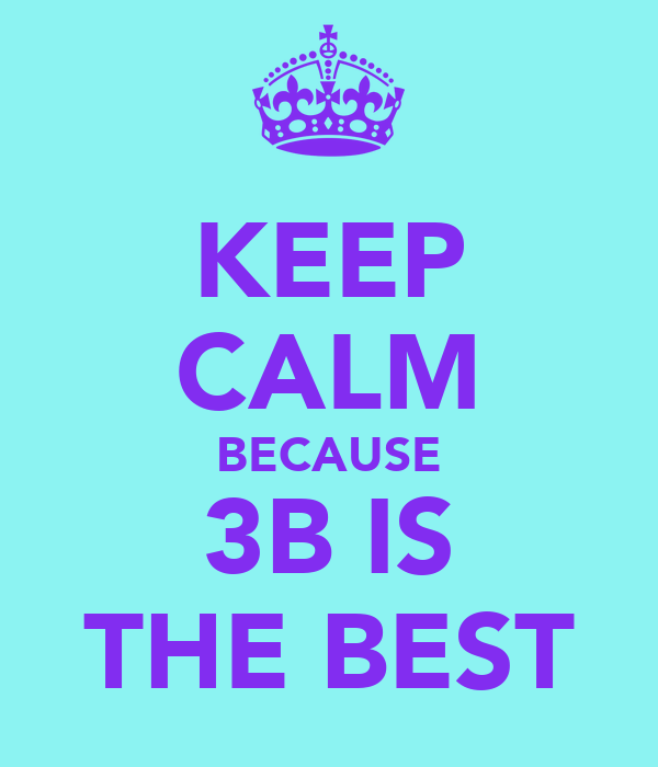 KEEP CALM BECAUSE 3B IS THE BEST