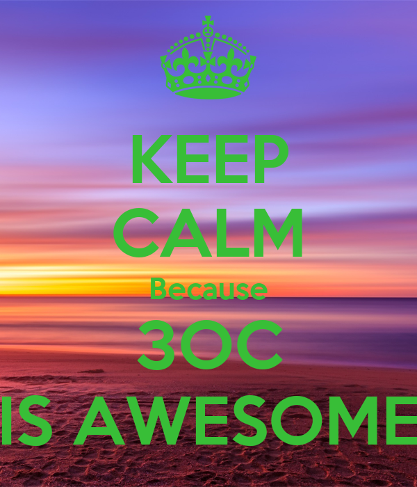 KEEP CALM Because 3OC IS AWESOME