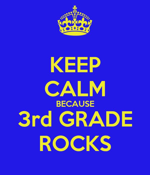 KEEP CALM BECAUSE 3rd GRADE ROCKS