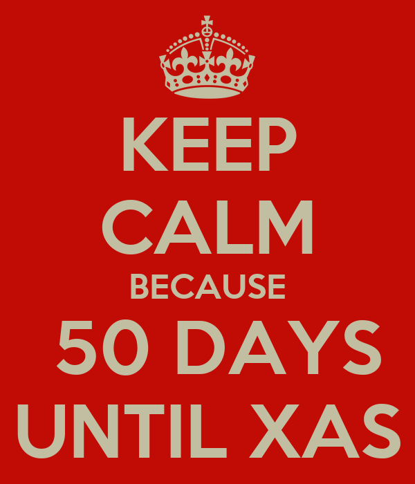 KEEP CALM BECAUSE  50 DAYS UNTIL XAS