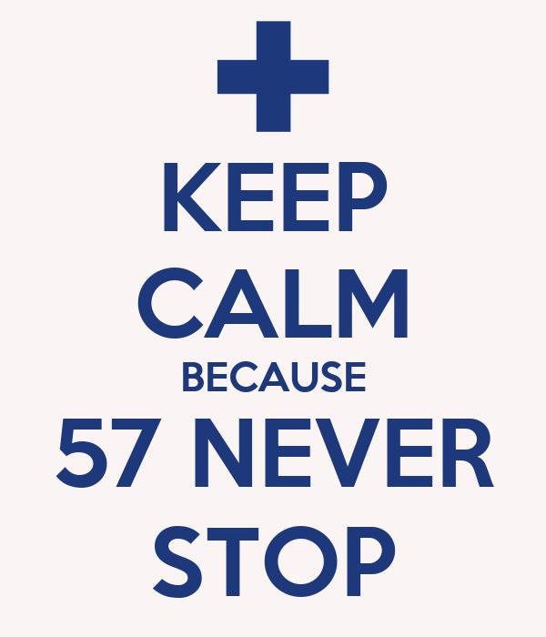 KEEP CALM BECAUSE 57 NEVER STOP