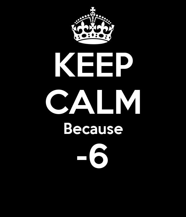 KEEP CALM Because -6